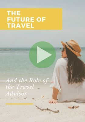 The Future of Travel and the Role of the Travel Advisor